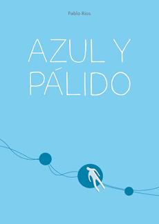 Azul y pálido Pablo Ríos