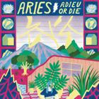 Aries - Adieu Or Die